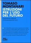 Istruzioni per l'uso del futuro. Il patrimonio culturale e la democrazia che verrà Libro di  Tomaso Montanari