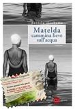 Matelda cammina lieve sull'acqua Ebook di  Daniela Cicchetta, Daniela Cicchetta