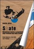 Skate. Metodologia, tecnica e propedeutica degli elementi base dello skateboard Libro di  Paolo Pica