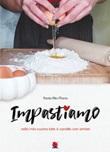 Impastiamo nella mia cucina tutto è condito con amore Libro di  Paola Rita Marra