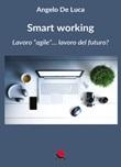 Smart working. Lavoro «agile»... lavoro del futuro? Libro di  Angelo De Luca