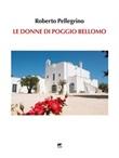 Le donne di Poggio Bellomo Ebook di  Roberto Pellegrino