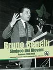 Bruno Benelli. Sindaco dei Giovani. Ravenna 1963/1968 Libro di