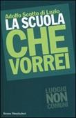 La scuola che vorrei Libro di  Adolfo Scotto di Luzio