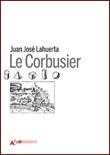 Le Corbusier. Ediz. illustrata Libro di  Juan José Lahuerta