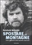 Spostare le montagne. Come si affrontano le sfide superando i propri limiti Libro di  Reinhold Messner