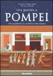 Una giornata a Pompei. Vita quotidiana in un'antica città romana