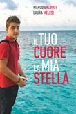 Il tuo cuore, la mia stella Ebook di  Marco Galbiati, Laura Melesi