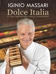 Dolce Italia. La mia pasticceria della tradizione Ebook di  Iginio Massari, Debora Massari