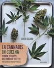 La cannabis in cucina. Storia, utilizzi nel mondo delle ricette Libro di  Cheri Sicard