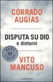Disputa su Dio e dintorni Libro di  Corrado Augias, Vito Mancuso