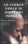 Le cinque perle di Giovanni Paolo II. I gesti di Wojtyla che hanno cambiato la storia