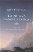 La nuova evangelizzazione. Una sfida per uscire dall'indifferenza Libro di  Rino Fisichella
