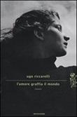 L'amore graffia il mondo Libro di  Ugo Riccarelli