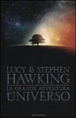 La grande avventura dell'universo: La chiave segreta per l'universo-Caccia al tesoro nell'universo-Missione alle origini dell'universo Libro di  Lucy Hawking, Stephen Hawking