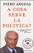 A cosa serve la politica? Libro di  Piero Angela