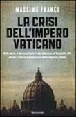 La crisi dell'impero vaticano. Dalla morte di Giovanni Paolo II alle dimissioni di Benedetto XVI: perché la Chiesa è diventata il nuovo imputato globale Libro di  Massimo Franco