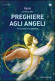 Preghiere agli angeli. Il nostro angelo custode Libro di Haziel
