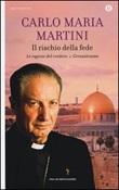 Il rischio della fede. Le ragioni del credere. Vol. 1: Libro di  Carlo Maria Martini