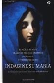 Indagine su Maria. Le rivelazioni dei mistici sulla vita della Madonna Libro di  François-Michel Debroise, René Laurentin