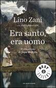 Era santo, era uomo. Il volto privato di papa Wojtyla Libro di  Marilù Simoneschi, Lino Zani