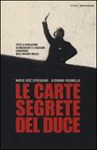 Le carte segrete del duce. Tutte le rivelazioni su Mussolini e il fascismo conservate negli archivi inglesi Libro di  Mario Josè Cereghino, Giovanni Fasanella