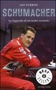 Schumacher. La leggenda di un uomo normale Libro di  Leo Turrini