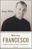 Maestro Francesco. Gli alunni del papa ricordano il loro professore Libro di  Jorge Milia