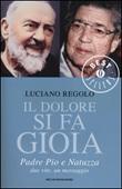 Il dolore si fa gioia. Padre Pio e Natuzza. Due vite, un messaggio Libro di  Luciano Regolo