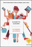 Le mamme ce la fanno. Storie di donne sempre in bilico tra famiglia, scuola e lavoro Libro di  Elisabetta Gualmini