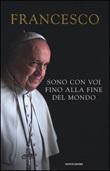 Sono con voi fino alla fine del mondo Libro di Francesco (Jorge Mario Bergoglio)