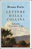 Lettere dalla collina. Sulla fede e l'esperienza di Dio Libro di  Bruno Forte