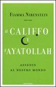 Il Califfo e l'Ayatollah. Assedio al nostro mondo Libro di  Fiamma Nirenstein