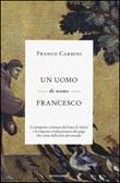 Un uomo di nome Francesco. La proposta cristiana del frate di Assisi e la risposta rivoluzionaria del papa che viene dalla fine del mondo Libro di  Franco Cardini