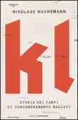 KL. Storia dei campi di concentramento nazisti Libro di  Nikolaus Wachsmann