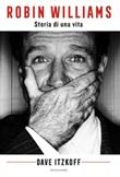 Robin Williams. Storia di una vita Libro di  Dave Itzkoff