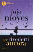 Per rivederti ancora Libro di  Jojo Moyes