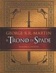 Il trono di spade. Ediz. illustrata Libro di  George R. R. Martin