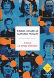 Amok. Le stragi dell'odio Libro di  Carlo Lucarelli, Massimo Picozzi