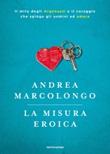 La misura eroica. Il mito degli argonauti e il coraggio che spinge gli uomini ad amare Libro di  Andrea Marcolongo