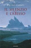 Il silenzio e l'abisso Libro di  Pietro Citati