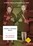 Noi, bambine ad Auschwitz. La nostra storia di sopravvissute alla Shoah Libro di  Andra Bucci, Tatiana Bucci