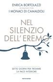 Nel silenzio dell'eremo. Sette giorni per trovare la pace interiore Libro di  Enrica Bortolazzi