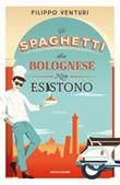 Gli spaghetti alla bolognese non esistono Libro di  Filippo Venturi