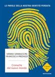 Cronache dal nuovo mondo. Le parole della nostra identità perduta Libro di  Francesca Predazzi, Vanna Vannuccini