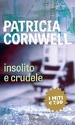 Insolito e crudele Libro di  Patricia D. Cornwell