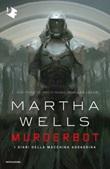 Murderbot. I diari della macchina assassina Libro di  Martha Wells