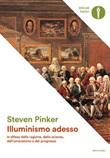 Illuminismo adesso. In difesa della ragione, della scienza, dell'umanesimo e del progresso Libro di  Steven Pinker