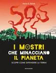 I mostri che minacciano il pianeta. Scopri come difendere la Terra! Ediz. a colori Libro di  Marie G. Rohde