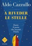 A riveder le stelle. Dante, il poeta che inventò l'Italia Libro di  Aldo Cazzullo